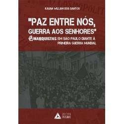 Paz entre nós, guerra aos senhores: anarquistas em São Paulo diante à Primeira Guerra Mundial