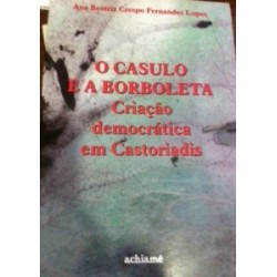 Casulo e a Borboleta - Criação Democrática em Castoriadis, O